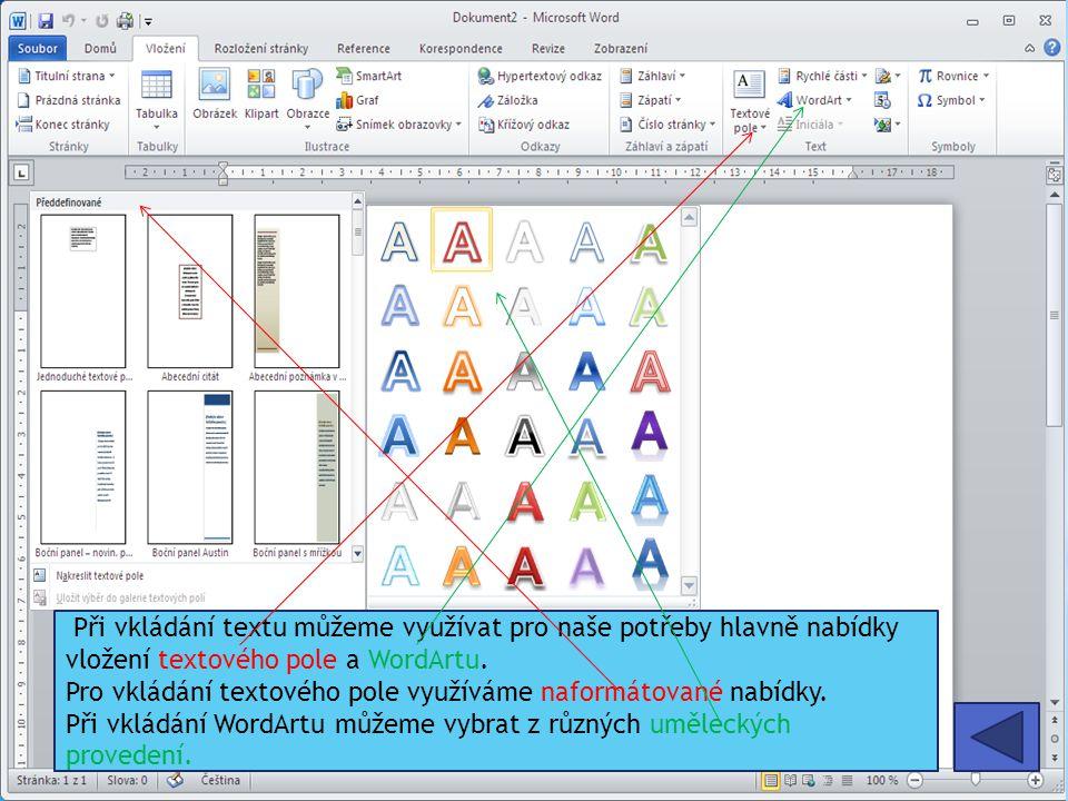 Při vkládání textu můžeme využívat pro naše potřeby hlavně nabídky vložení textového pole a WordArtu.