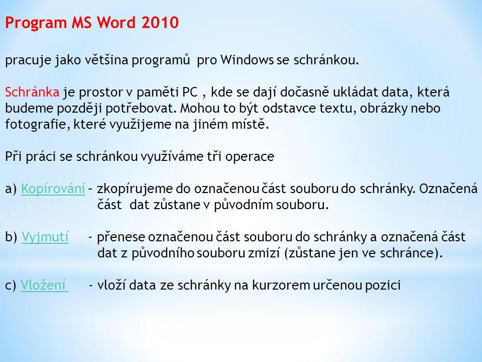 Program MS Word 2010 pracuje jako většina programů pro Windows se schránkou.