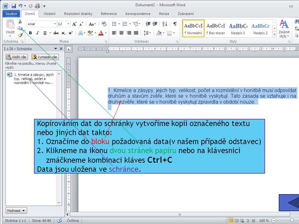 Kopírováním dat do schránky vytvoříme kopii označeného textu nebo jiných dat takto: 1.