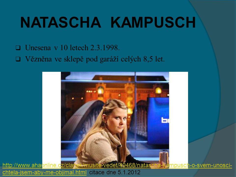 NATASCHA KAMPUSCH  Unesena v 10 letech 2.3.1998. Vězněna ve sklepě pod garáží celých 8,5 let.
