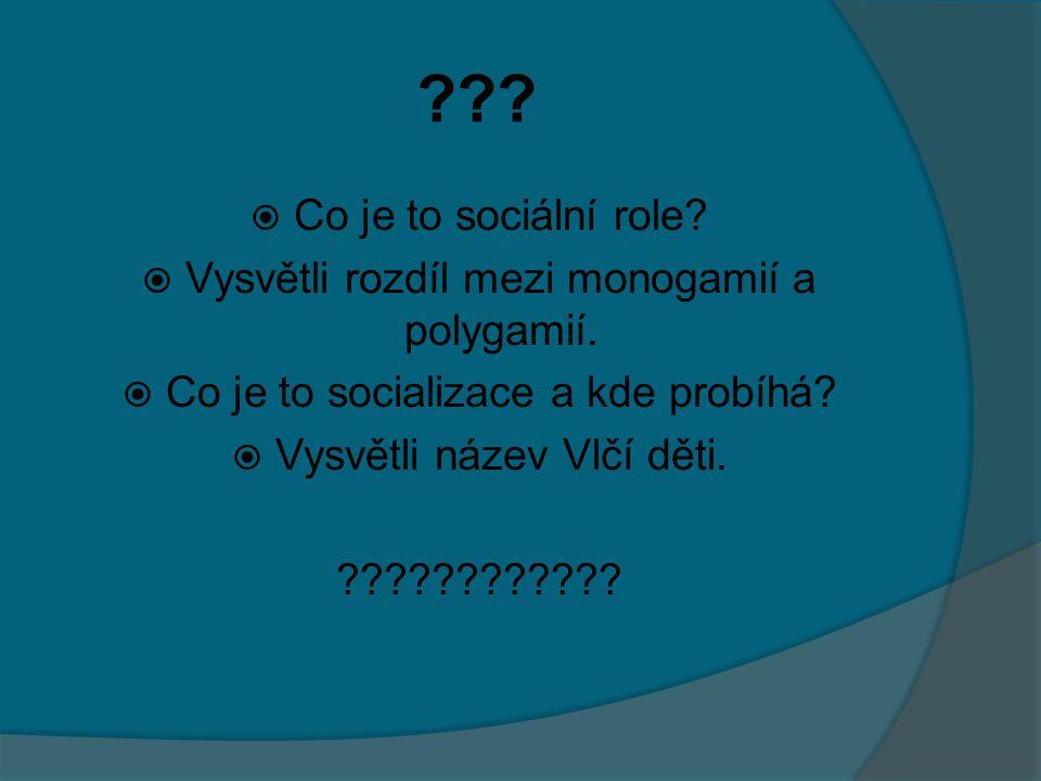 ??. Co je to sociální role.  Vysvětli rozdíl mezi monogamií a polygamií.