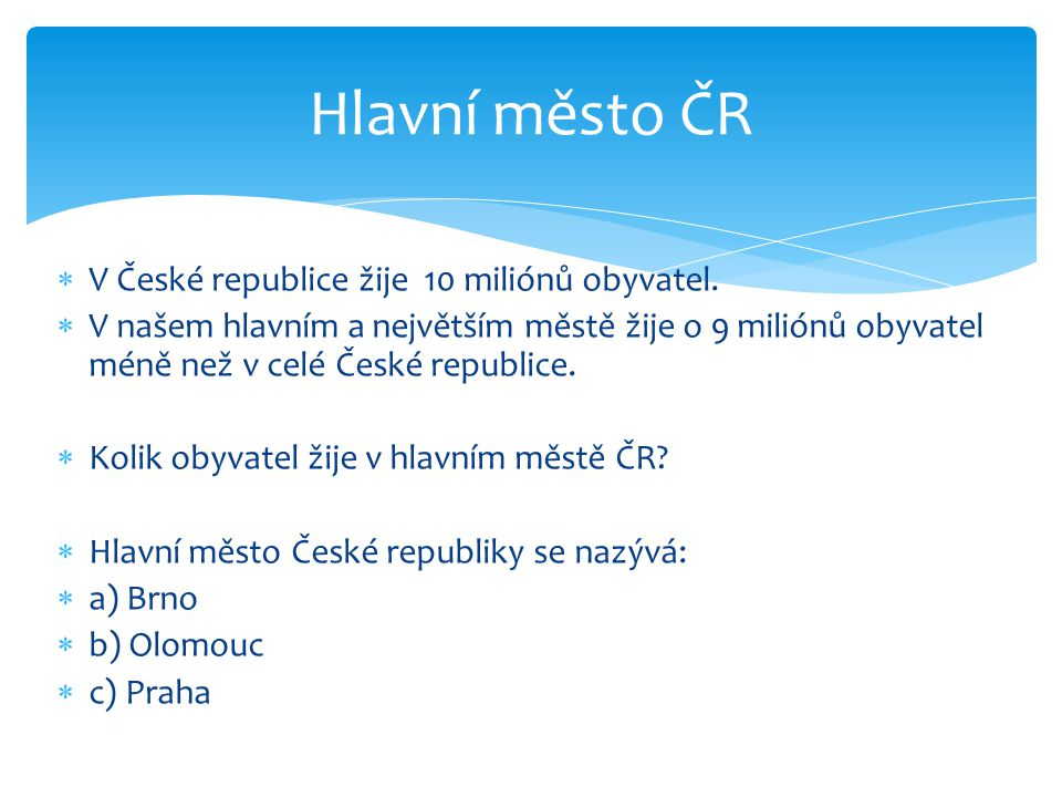  V České republice žije 10 miliónů obyvatel.