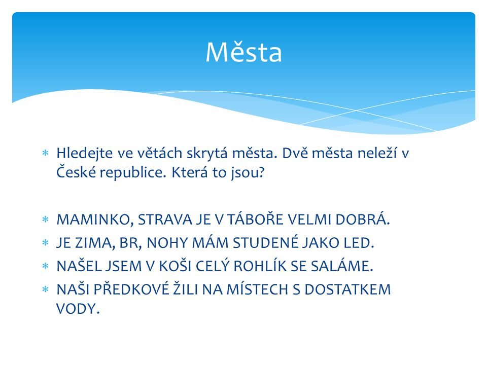  Hledejte ve větách skrytá města.Dvě města neleží v České republice.