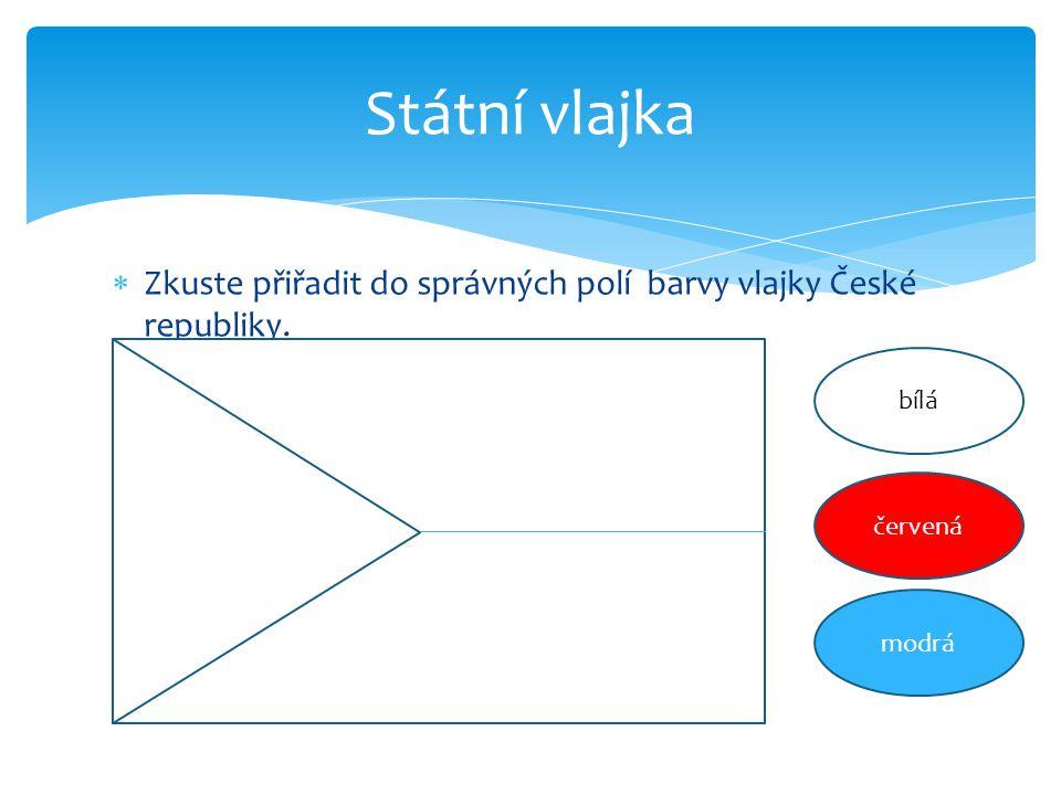  Zkuste přiřadit do správných polí barvy vlajky České republiky. Státní vlajka bílá červená modrá
