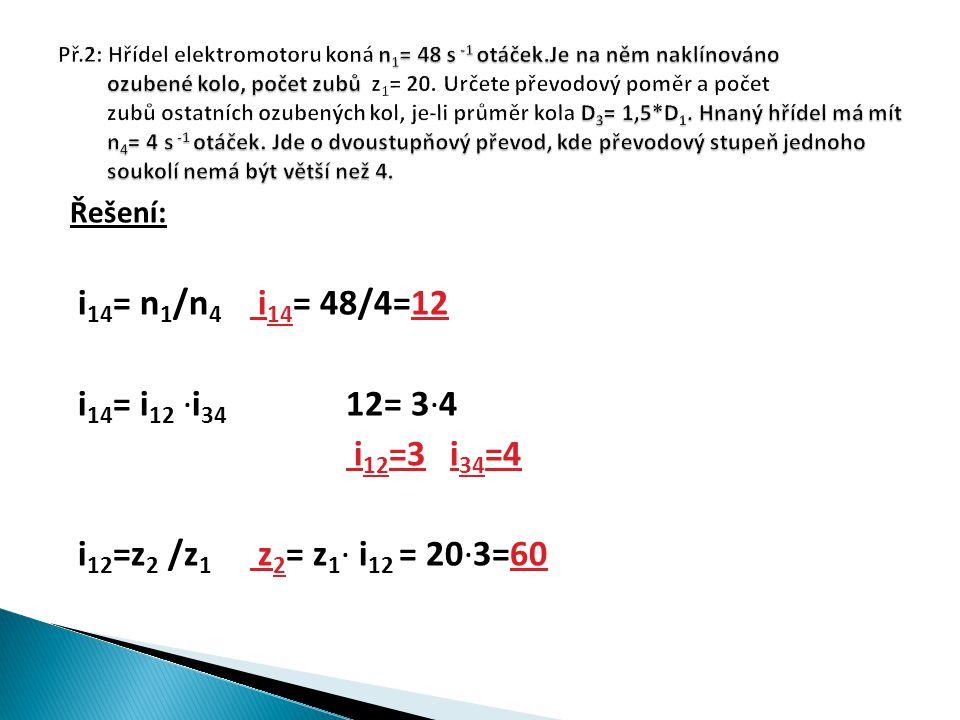 Řešení: i 14 = n 1 /n 4 i 14 = 48/4=12 i 14 = i 12 ∙i 34 12= 3∙4 i 12 =3 i 34 =4 i 12 =z 2 /z 1 z 2 = z 1 ∙ i 12 = 20∙3=60