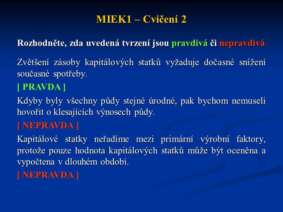 MIEK1 – Cvičení 2 Rozhodněte, zda uvedená tvrzení jsou pravdivá či nepravdivá Pitnou vodu ve městech můžeme označit jako ekonomický statek, který býval dříve statkem volným.