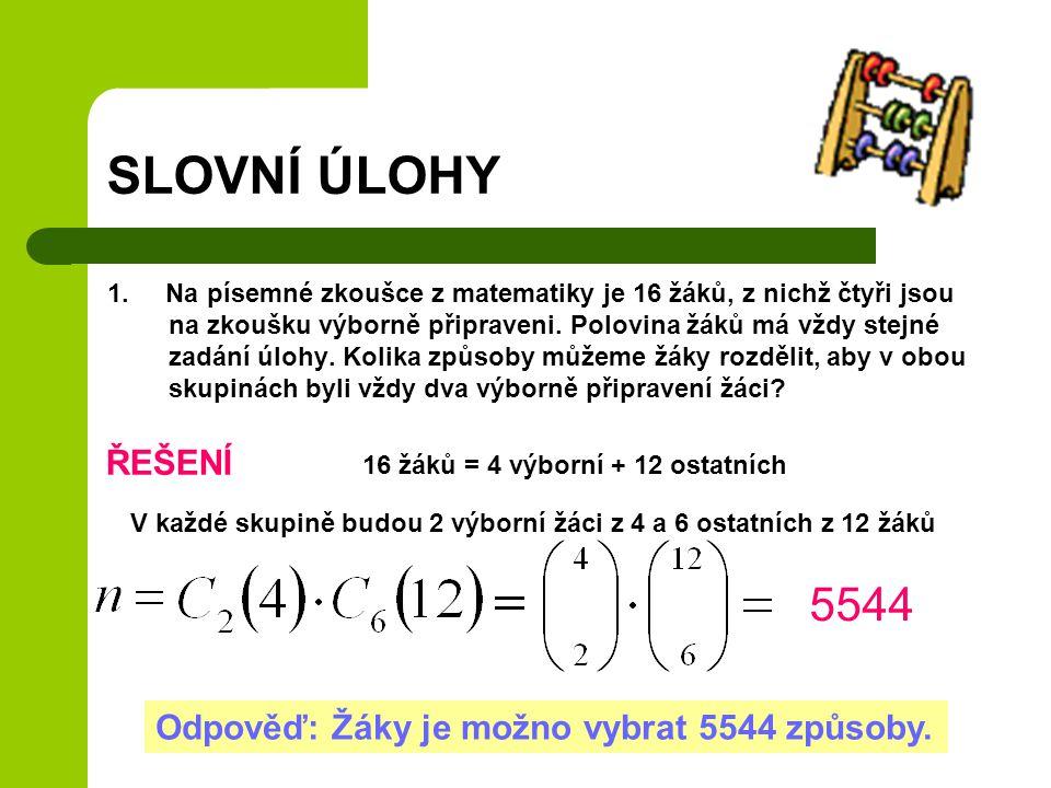 SLOVNÍ ÚLOHY 1. Na písemné zkoušce z matematiky je 16 žáků, z nichž čtyři jsou na zkoušku výborně připraveni. Polovina žáků má vždy stejné zadání úloh