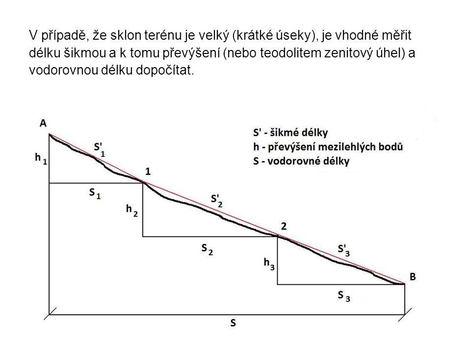 V případě, že sklon terénu je velký (krátké úseky), je vhodné měřit délku šikmou a k tomu převýšení (nebo teodolitem zenitový úhel) a vodorovnou délku