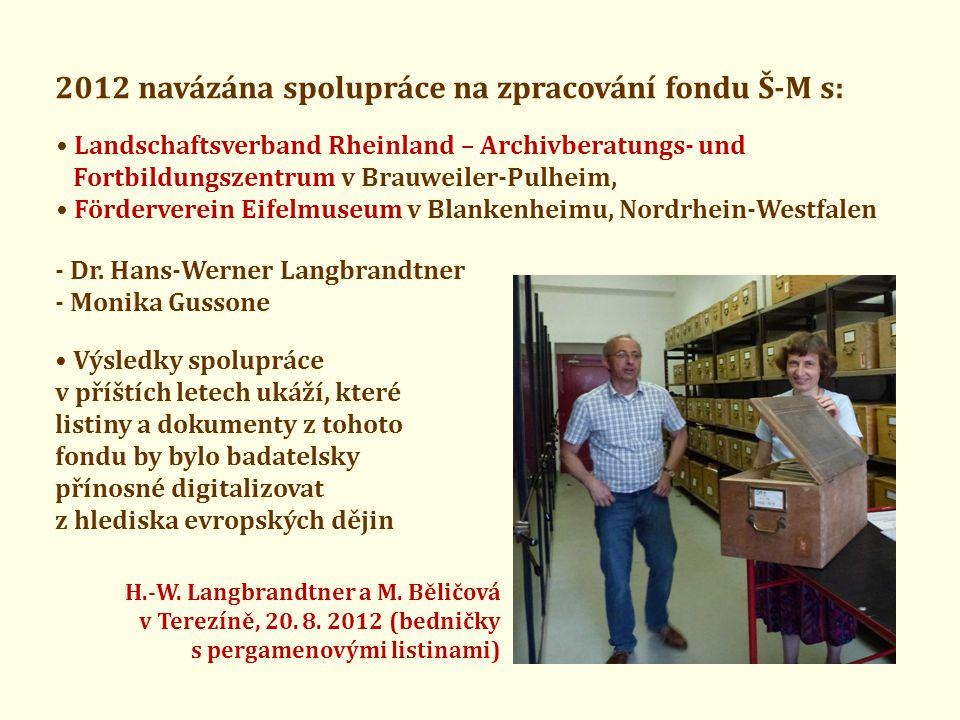 2012 navázána spolupráce na zpracování fondu Š-M s: • Landschaftsverband Rheinland – Archivberatungs- und Fortbildungszentrum v Brauweiler-Pulheim, • Förderverein Eifelmuseum v Blankenheimu, Nordrhein-Westfalen • Výsledky spolupráce v příštích letech ukáží, které listiny a dokumenty z tohoto fondu by bylo badatelsky přínosné digitalizovat z hlediska evropských dějin - Dr.