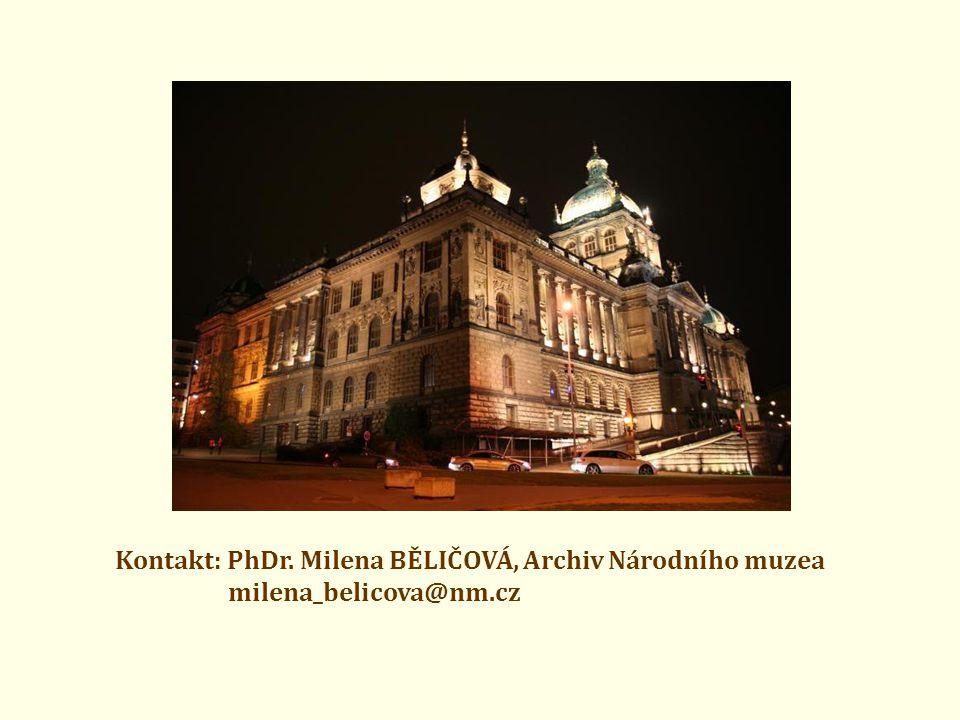Kontakt: PhDr. Milena BĚLIČOVÁ, Archiv Národního muzea milena_belicova@nm.cz