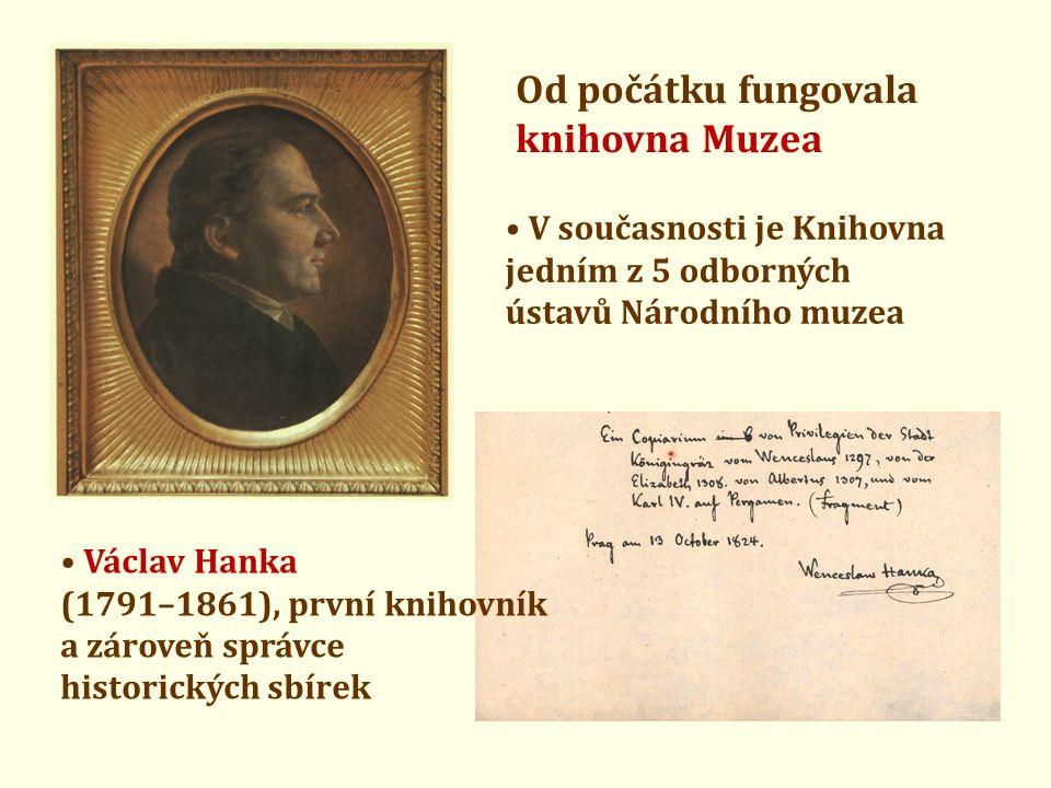 Od počátku fungovala knihovna Muzea • V současnosti je Knihovna jedním z 5 odborných ústavů Národního muzea • Václav Hanka (1791–1861), první knihovní