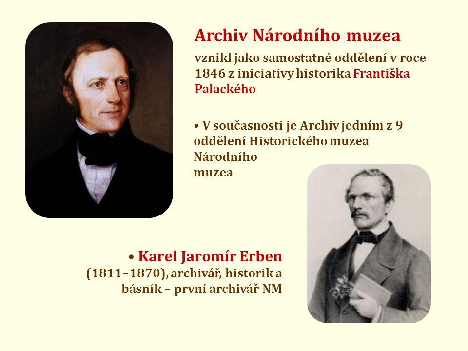 Archiv Národního muzea vznikl jako samostatné oddělení v roce 1846 z iniciativy historika Františka Palackého • V současnosti je Archiv jedním z 9 oddělení Historického muzea Národního muzea • Karel Jaromír Erben (1811–1870), archivář, historik a básník – první archivář NM