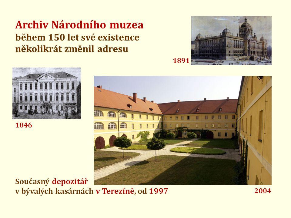 Archiv Národního muzea během 150 let své existence několikrát změnil adresu Současný depozitář v bývalých kasárnách v Terezíně, od 1997 1846 1891 2004
