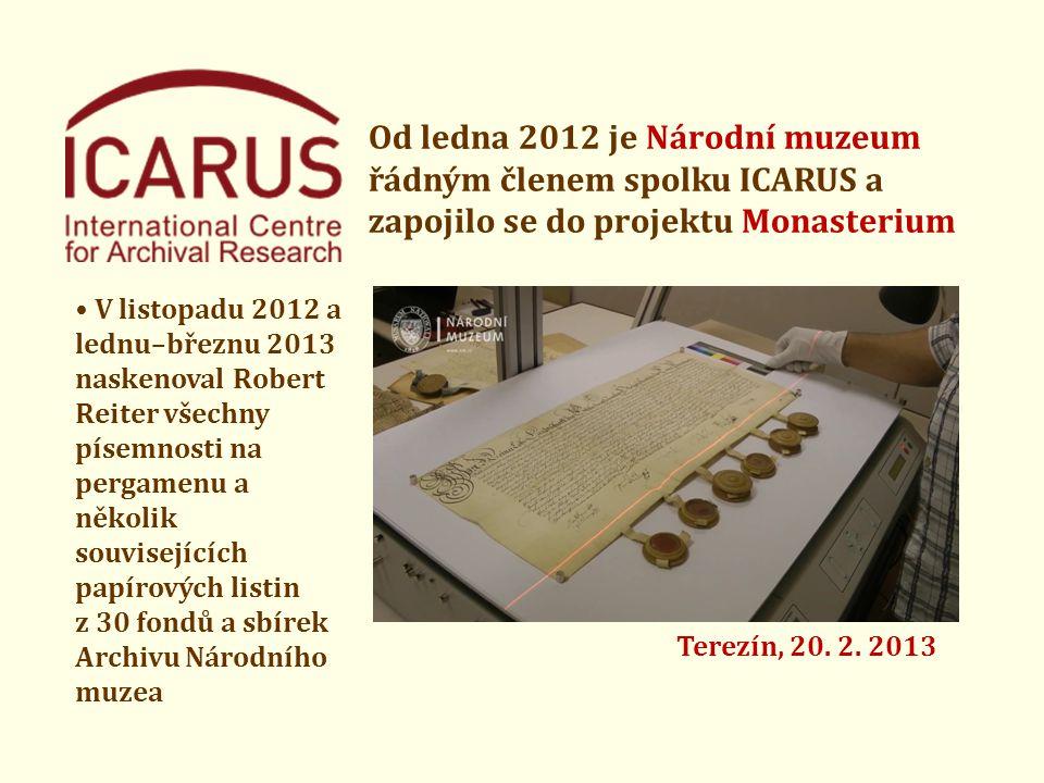 Od ledna 2012 je Národní muzeum řádným členem spolku ICARUS a zapojilo se do projektu Monasterium • V listopadu 2012 a lednu–březnu 2013 naskenoval Robert Reiter všechny písemnosti na pergamenu a několik souvisejících papírových listin z 30 fondů a sbírek Archivu Národního muzea Terezín, 20.
