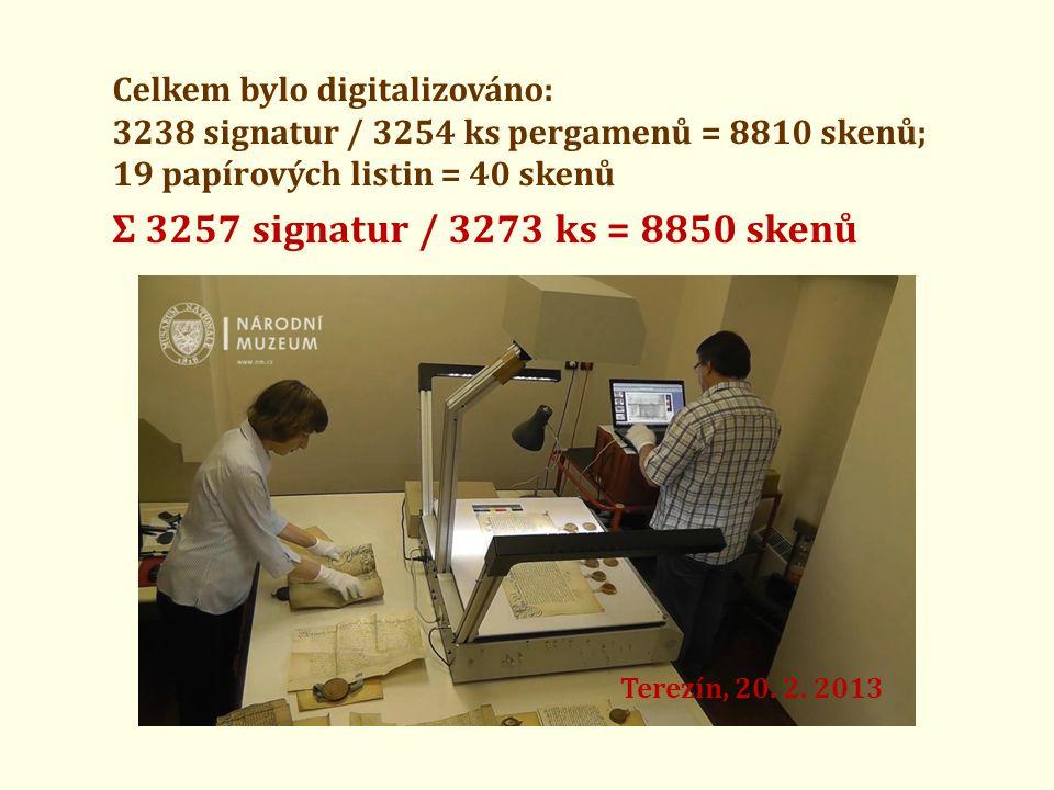 Celkem bylo digitalizováno: 3238 signatur / 3254 ks pergamenů = 8810 skenů; 19 papírových listin = 40 skenů Ʃ 3257 signatur / 3273 ks = 8850 skenů Ter
