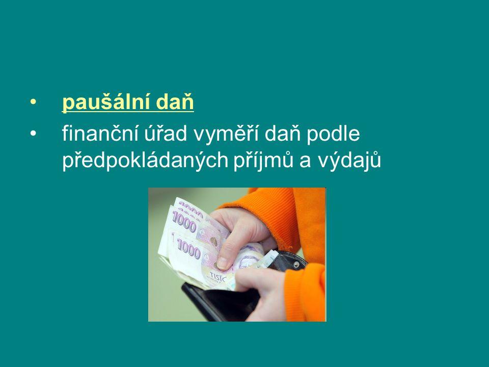 •paušální daň •finanční úřad vyměří daň podle předpokládaných příjmů a výdajů