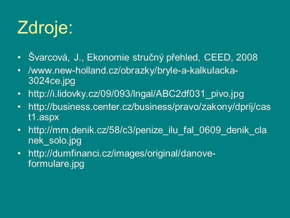 Zdroje: •Švarcová, J., Ekonomie stručný přehled, CEED, 2008 •/www.new-holland.cz/obrazky/bryle-a-kalkulacka- 3024ce.jpg •http://i.lidovky.cz/09/093/ln