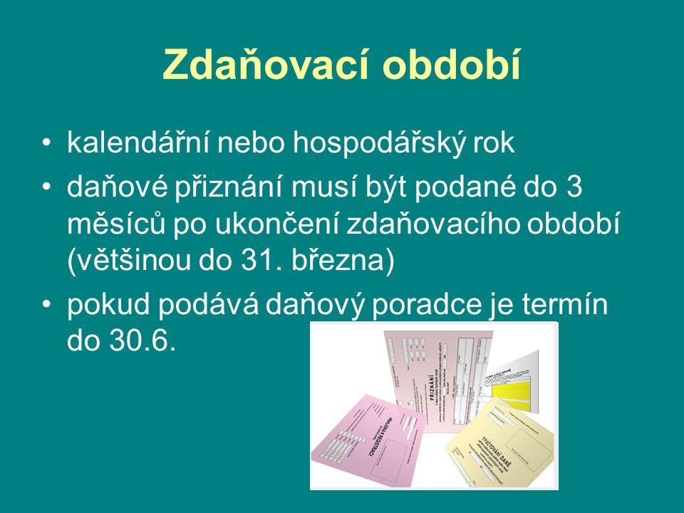 Zdaňovací období •kalendářní nebo hospodářský rok •daňové přiznání musí být podané do 3 měsíců po ukončení zdaňovacího období (většinou do 31. března)