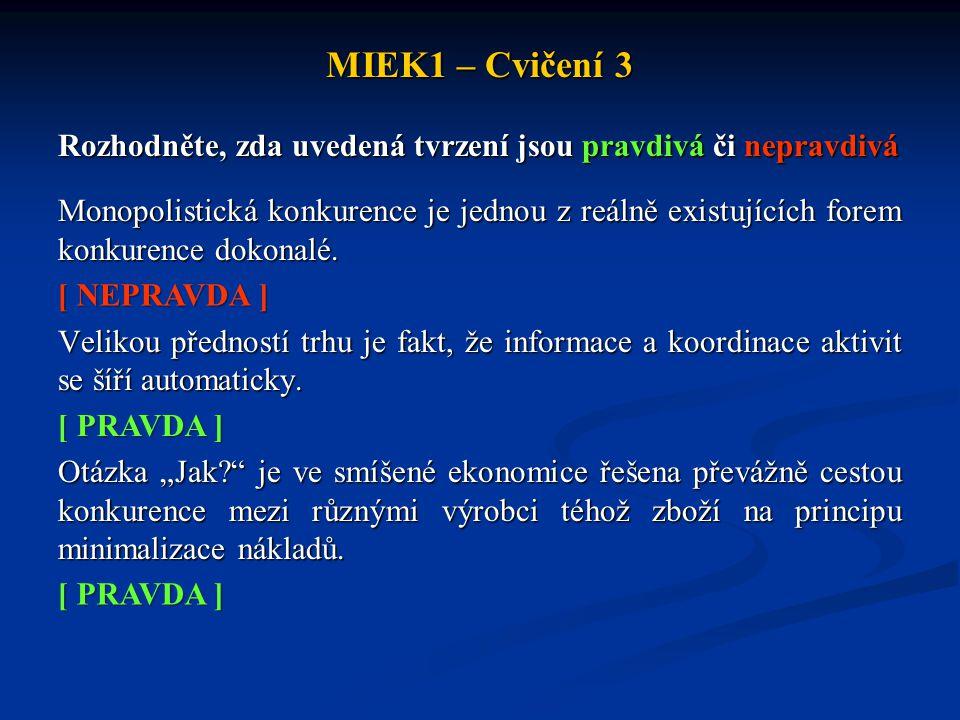 MIEK1 – Cvičení 3 Co z následujícího nebudeme potřebovat, jestliže chceme klasifikovat strukturu trhu: a)typ produkce (homogenní nebo heterogenní produkt) b)bariéry vstupu do odvětví c)úroveň cen vstupů d)počet firem na trhu (v odvětví) e)všechny položky jsou pro klasifikaci struktury trhu zcela nezbytné