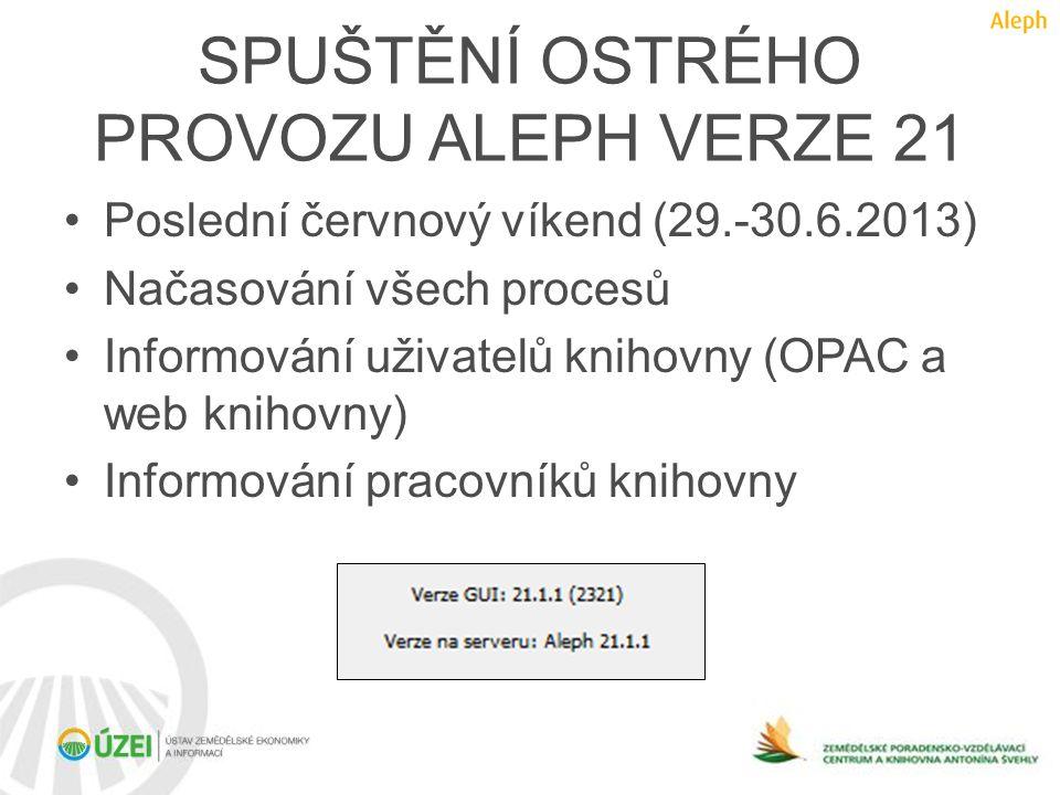 SPUŠTĚNÍ OSTRÉHO PROVOZU ALEPH VERZE 21 •Poslední červnový víkend (29.-30.6.2013) •Načasování všech procesů •Informování uživatelů knihovny (OPAC a we