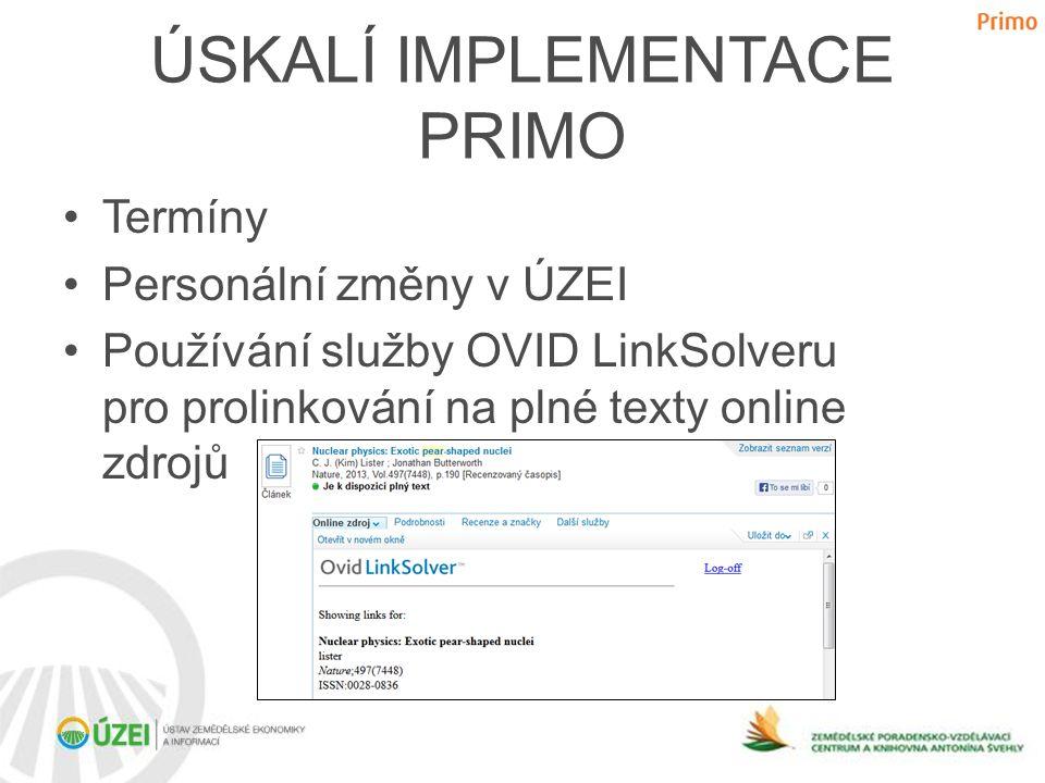 ÚSKALÍ IMPLEMENTACE PRIMO •Termíny •Personální změny v ÚZEI •Používání služby OVID LinkSolveru pro prolinkování na plné texty online zdrojů