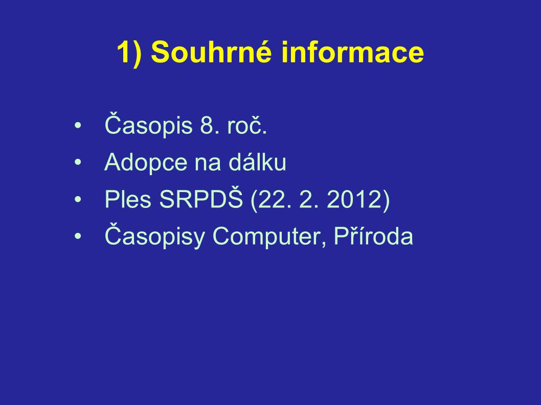 1) Souhrné informace •Časopis 8. roč. •Adopce na dálku •Ples SRPDŠ (22. 2. 2012) •Časopisy Computer, Příroda