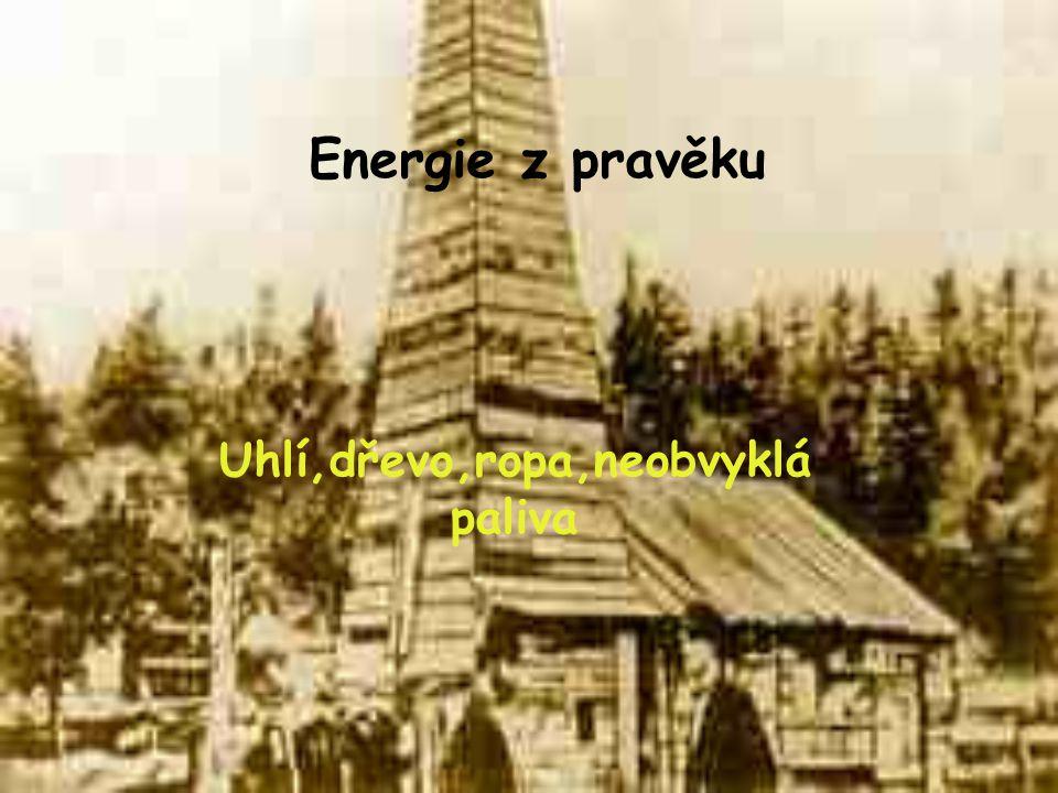 Energie z pravěku Uhlí,dřevo,ropa,neobvyklá paliva