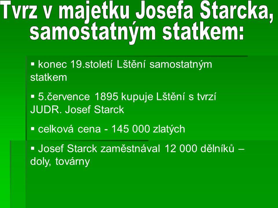  konec 19.století Lštění samostatným statkem  5.července 1895 kupuje Lštění s tvrzí JUDR. Josef Starck  celková cena - 145 000 zlatých  Josef Star