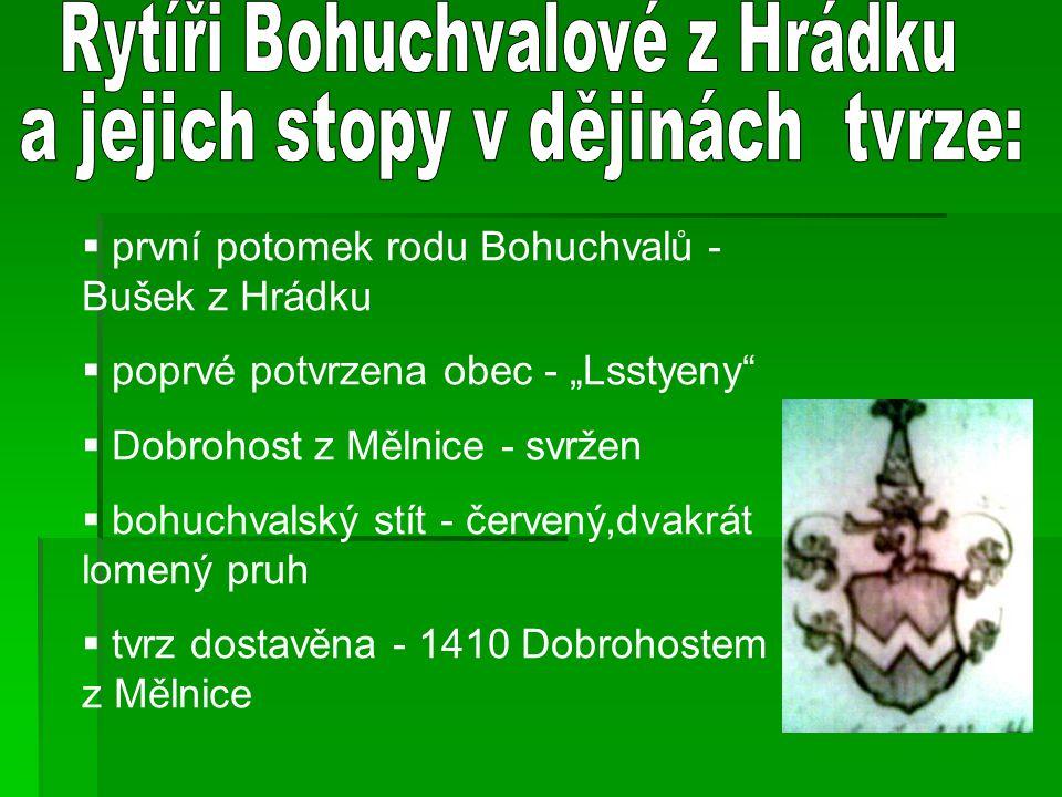 """ první potomek rodu Bohuchvalů - Bušek z Hrádku oprvé potvrzena obec - """"Lsstyeny""""  Dobrohost z Mělnice - svržen  bohuchvalský stít - červený,dvakrá"""