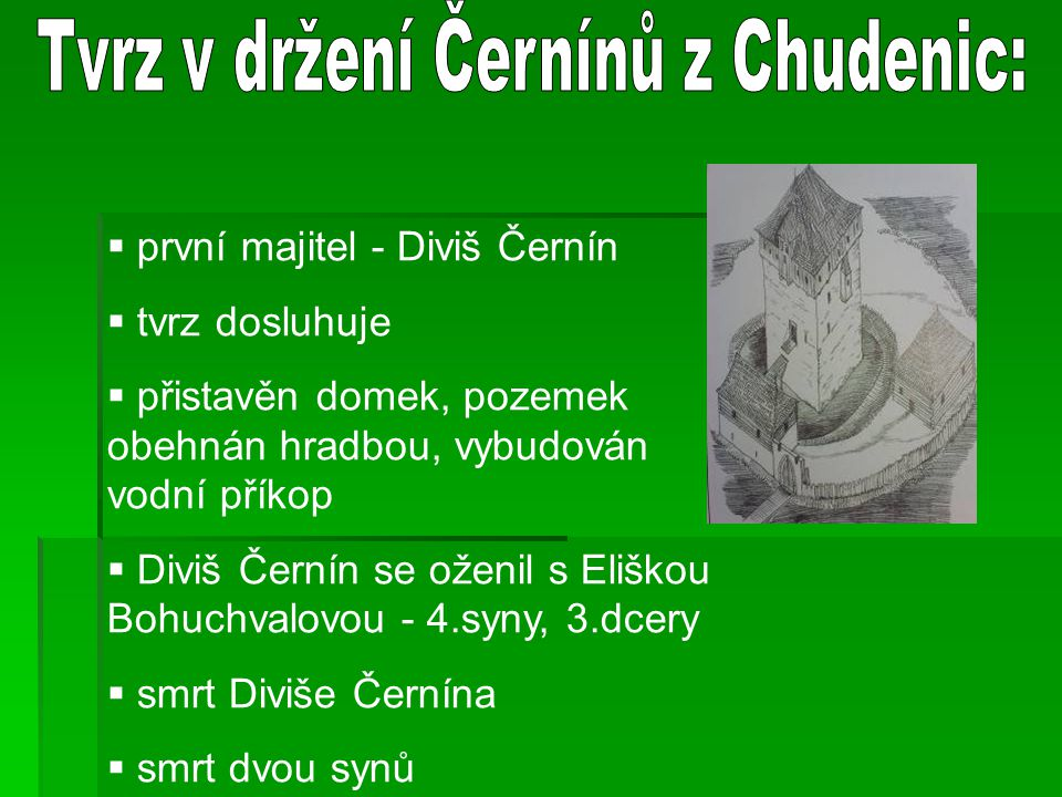  první majitel - Diviš Černín  tvrz dosluhuje  přistavěn domek, pozemek obehnán hradbou, vybudován vodní příkop  Diviš Černín se oženil s Eliškou