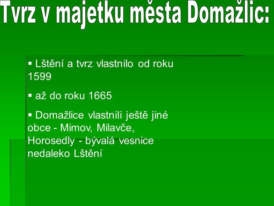  Lštění a tvrz vlastnilo od roku 1599  až do roku 1665  Domažlice vlastnili ještě jiné obce - Mimov, Milavče, Horosedly - bývalá vesnice nedaleko L