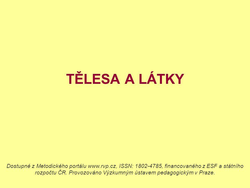 TĚLESA A LÁTKY Dostupné z Metodického portálu www.rvp.cz, ISSN: 1802-4785, financovaného z ESF a státního rozpočtu ČR. Provozováno Výzkumným ústavem p