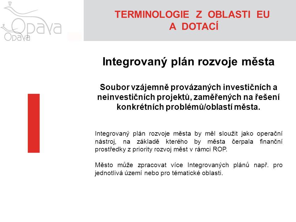 I Integrovaný plán rozvoje města Soubor vzájemně provázaných investičních a neinvestičních projektů, zaměřených na řešení konkrétních problémů/oblastí města.