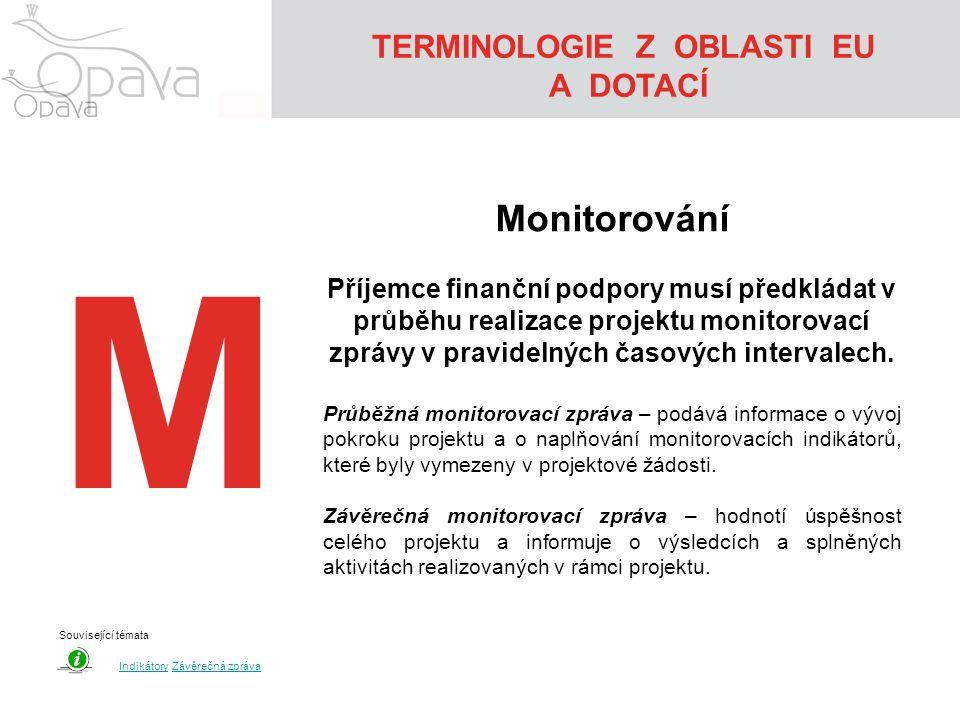 M Monitorování Příjemce finanční podpory musí předkládat v průběhu realizace projektu monitorovací zprávy v pravidelných časových intervalech. Průběžn