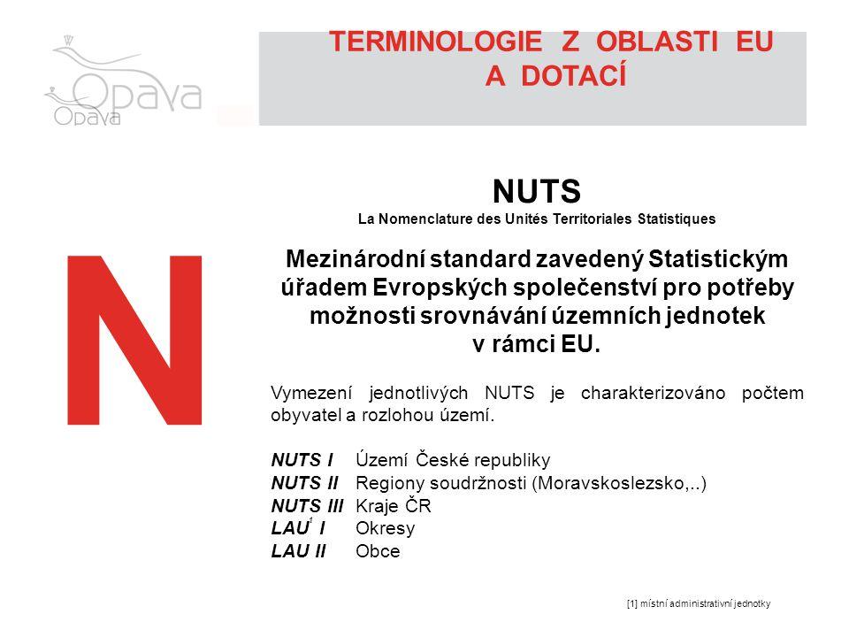 N NUTS La Nomenclature des Unités Territoriales Statistiques Mezinárodní standard zavedený Statistickým úřadem Evropských společenství pro potřeby možnosti srovnávání územních jednotek v rámci EU.