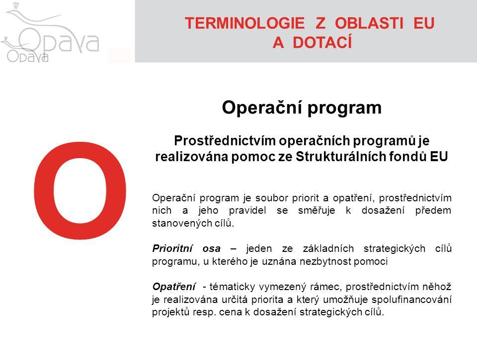 O Operační program Prostřednictvím operačních programů je realizována pomoc ze Strukturálních fondů EU Operační program je soubor priorit a opatření, prostřednictvím nich a jeho pravidel se směřuje k dosažení předem stanovených cílů.