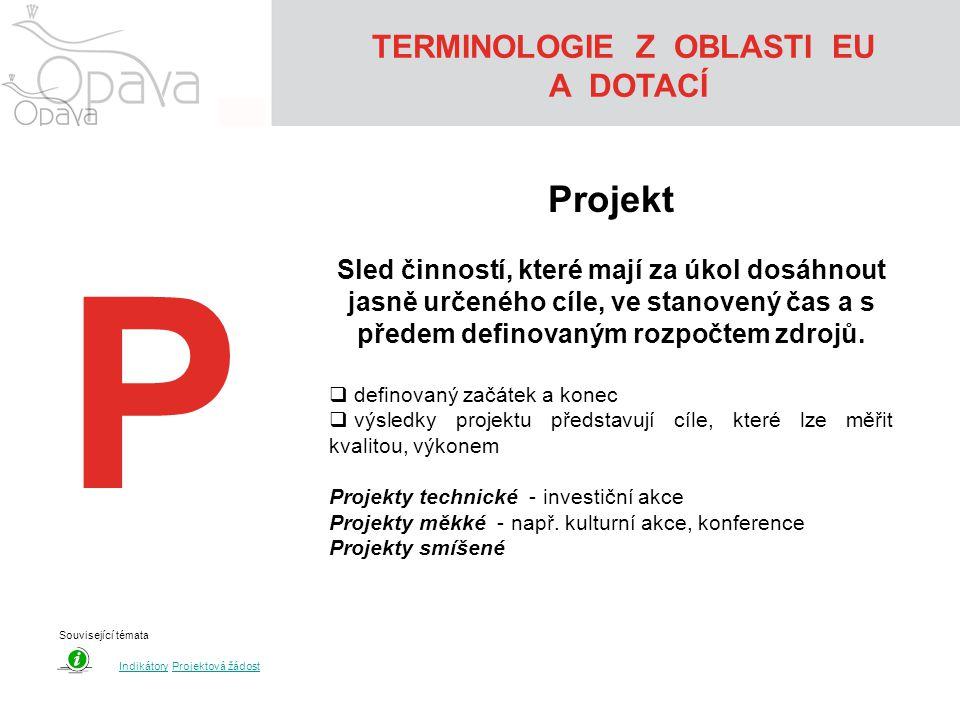 P Projekt Sled činností, které mají za úkol dosáhnout jasně určeného cíle, ve stanovený čas a s předem definovaným rozpočtem zdrojů.
