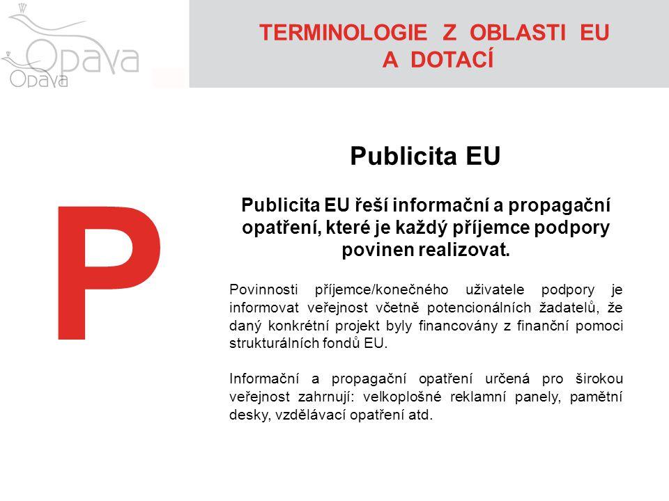 P Publicita EU Publicita EU řeší informační a propagační opatření, které je každý příjemce podpory povinen realizovat.