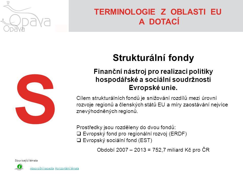 S Strukturální fondy Finanční nástroj pro realizaci politiky hospodářské a sociální soudržnosti Evropské unie. Cílem strukturálních fondů je snižování