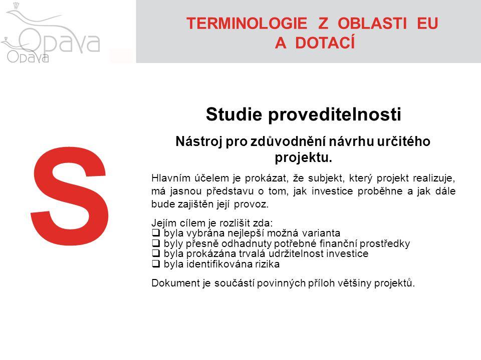 S Studie proveditelnosti Nástroj pro zdůvodnění návrhu určitého projektu.