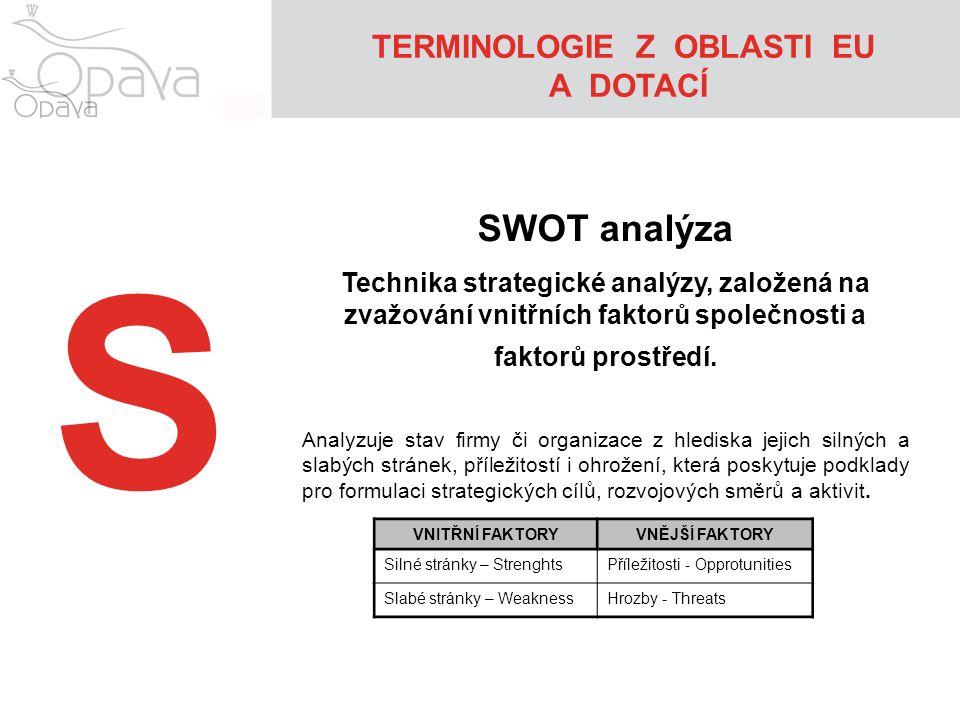 S SWOT analýza Technika strategické analýzy, založená na zvažování vnitřních faktorů společnosti a faktorů prostředí. Analyzuje stav firmy či organiza