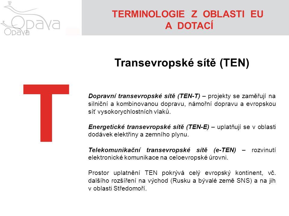 T Transevropské sítě (TEN) Dopravní transevropské sítě (TEN-T) – projekty se zaměřují na silniční a kombinovanou dopravu, námořní dopravu a evropskou