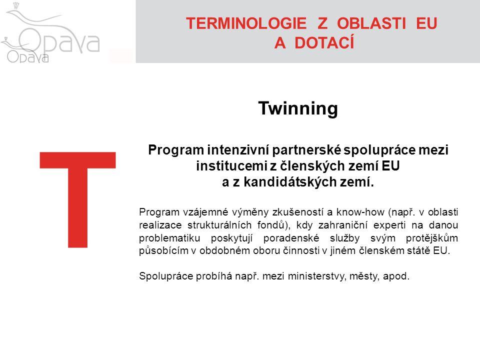 T Twinning Program intenzivní partnerské spolupráce mezi institucemi z členských zemí EU a z kandidátských zemí. Program vzájemné výměny zkušeností a