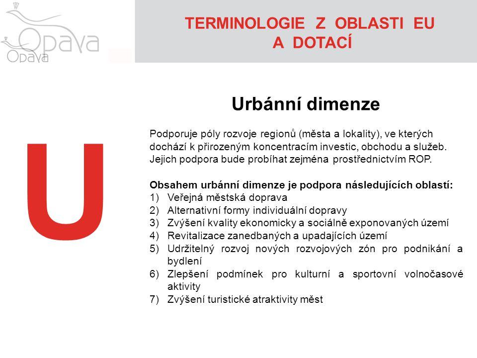 U Urbánní dimenze Podporuje póly rozvoje regionů (města a lokality), ve kterých dochází k přirozeným koncentracím investic, obchodu a služeb.