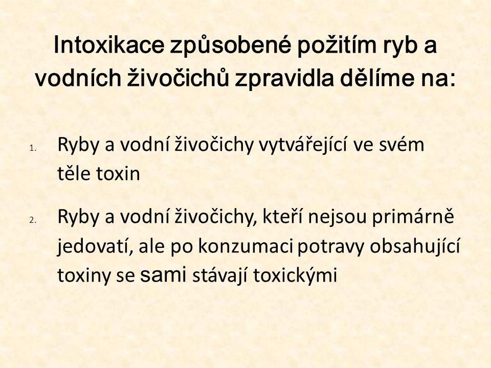 Intoxikace způsobené požitím ryb a vodních živočichů zpravidla dělíme na: 1. Ryby a vodní živočichy vytvářející ve svém těle toxin 2. Ryby a vodní živ