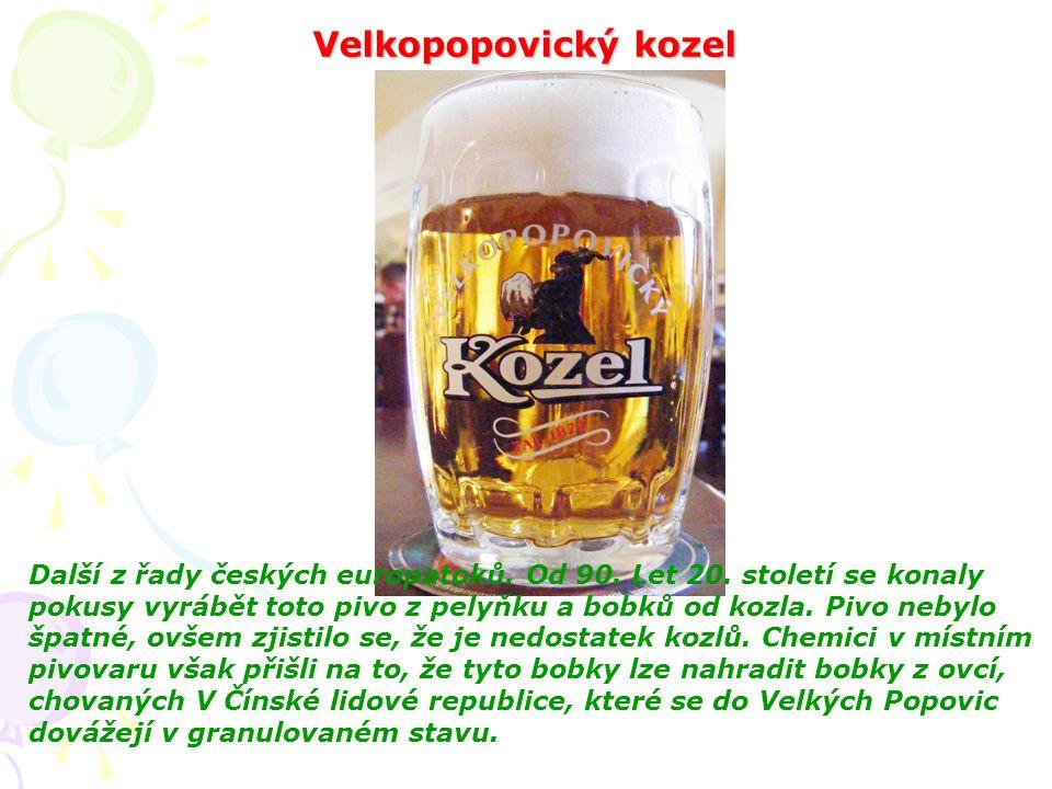 Velkopopovický kozel Další z řady českých europatoků. Od 90. Let 20. století se konaly pokusy vyrábět toto pivo z pelyňku a bobků od kozla. Pivo nebyl