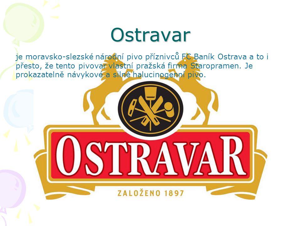 Ostravar je moravsko-slezské národní pivo příznivců FC Baník Ostrava a to i přesto, že tento pivovar vlastní pražská firma Staropramen. Je prokazateln