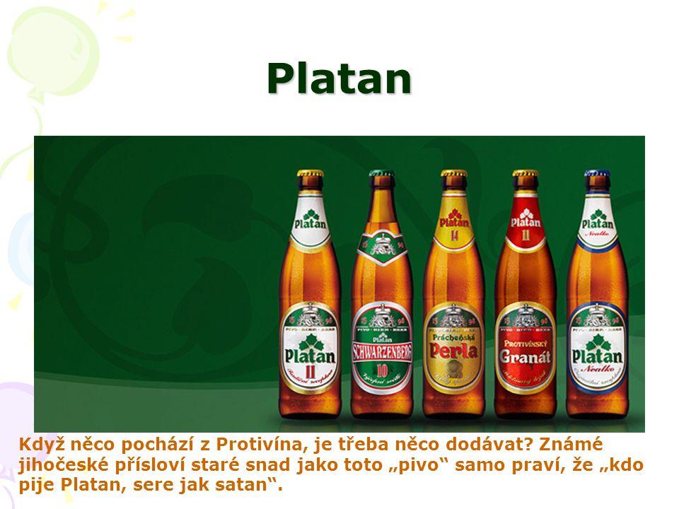 """Platan Když něco pochází z Protivína, je třeba něco dodávat? Známé jihočeské přísloví staré snad jako toto """"pivo"""" samo praví, že """"kdo pije Platan, ser"""