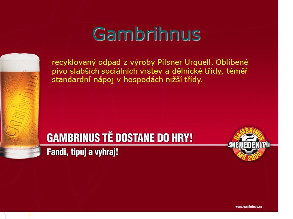 Gambrihnus recyklovaný odpad z výroby Pilsner Urquell. Oblíbené pivo slabších sociálních vrstev a dělnické třídy, téměř standardní nápoj v hospodách n