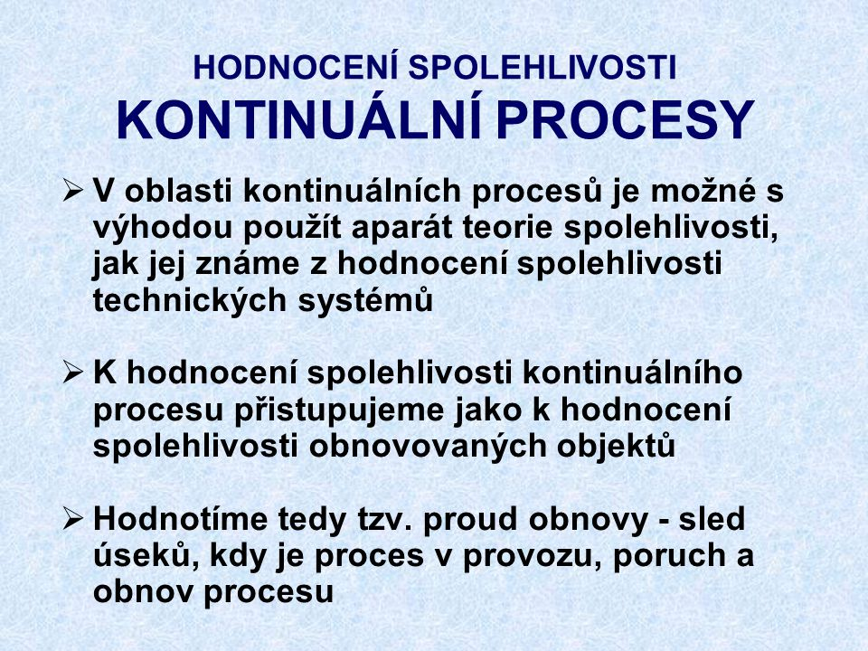 HODNOCENÍ SPOLEHLIVOSTI KONTINUÁLNÍ PROCESY  V oblasti kontinuálních procesů je možné s výhodou použít aparát teorie spolehlivosti, jak jej známe z h